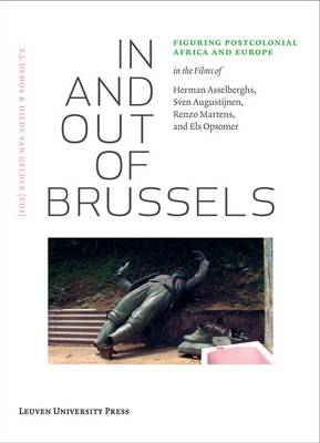 In and Out of Brussels: Figuring Postcolonial Africa and Europe in the Films of Herman Asselberghs, Sven Augustijnen, Renzo Martens, and Els Opsomer - Lieven Gevaert Series