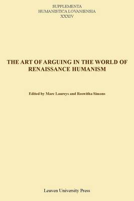 The Art of Arguing in the World of Renaissance Humanism - Supplementa Humanistica Lovaniensia (Paperback)