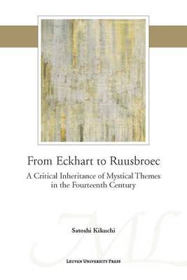 From Eckhart to Ruusbroec: A Critical Inheritance of Mystical Themes in the Fourteenth Century - Mediaevalia Lovaniensia (Paperback)