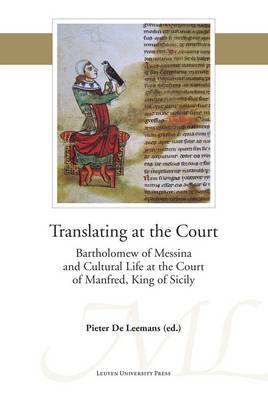 Translating at the Court: Bartholomew of Messina and Cultural Life at the Court of Manfred of Sicily - Mediaevalia Lovaniensia (Paperback)