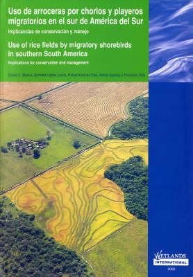Use of Rice Fields by Migratory Shorebirds in Southern South America / Uso De Arroceras Por Chorlos Y Playeros Migratorios En El Sur De America Del Sur (Paperback)