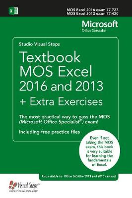 Textbook MOS Excel 2016 and 2013 + Extra Exercises: The most practical way to pass the MOS (Microsoft Office Specialist) exam! (Paperback)