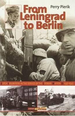 From Leningrad to Berlin: Dutch Volunteers in The German Waffen SS, 1941-1945 (Paperback)
