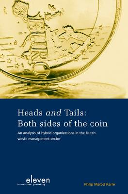 Heads and Tails: Both Sides of the Coin: An Analysis of Hybrid Organizations in the Dutch Waste Management Sector (Paperback)