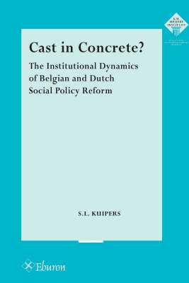 Cast in Concrete?: The Institutional Dynamics of Belgian and Dutch Social Policy Reform (Paperback)