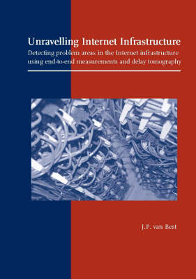 Unravelling Internet Infrastructure: Detecting Problem Areas in the Internet Infrastructure Using End-to-end Measurements and Delay Tomography (Paperback)