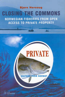 Closing the Commons: Norwegian Fisheries from Open Access to Private Property (Paperback)