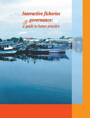 Interactive Fisheries Governance: A Guide to Better Practice (Paperback)