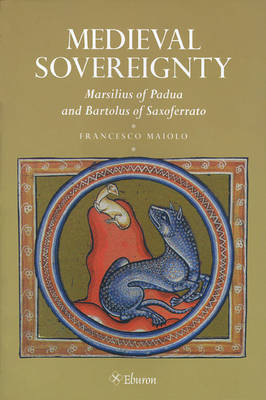 Medieval Sovereignty: Marcilius of Padua and Bartolous of Saxoferrato (Paperback)
