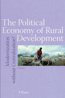 The Political Economy of Rural Development: Modernization without Centralization? (Paperback)