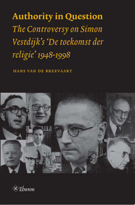 Authority in Question: The Controversy on Simon Vestdijk's 'De Toekomst Der Religie' 1948-1998 (Paperback)