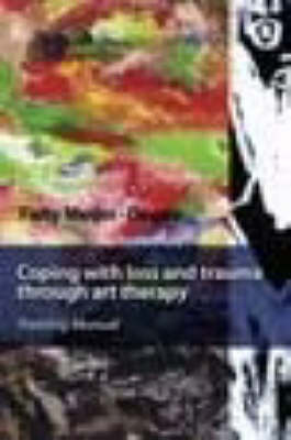 Coping with Loss and Trauma Through Art Therapy: Training Manual for Workers in the Field of Assisting Child and Adult Victims of Violence and War When Words Alone are Not Enough (Paperback)