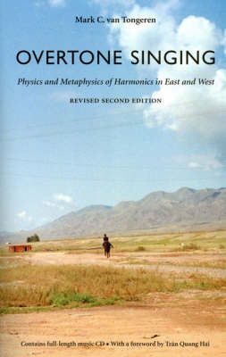 Overtone Singing: Physics and Metaphysics of Harmonics in East and West (Paperback)