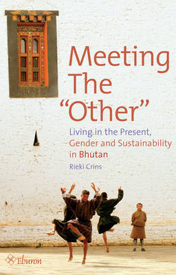 "Meeting the ""Other"": Living in the Present, Gender and Sustainability in Bhutan (Paperback)"