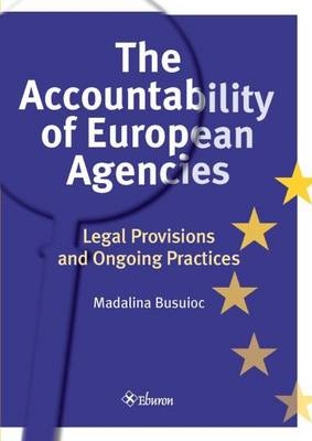 The Accountability of European Agencies: Legal Provisions and Ongoing Practices (Paperback)
