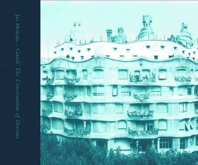Gaudi: The Construction of Dreams (Hardback)