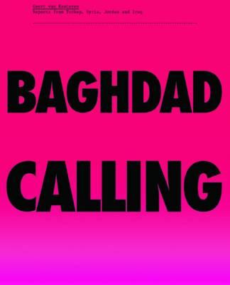 Geert van Kesteren: Baghdad Calling, Reports from Turkey, Syria, Jordan and Iraq (Paperback)