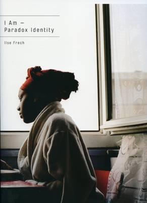 Ilse Frech: I am - Paradox Identity (Paperback)