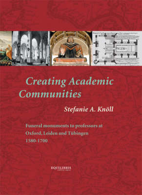 Creating Academic Communities: Funeral Monuments to Professors at Oxford, Leiden and Tubingen, 1580-1700
