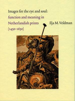 Images for the Eye and Soul: Function and Meaning in Netherlandish Prints (1450-1650) (Hardback)