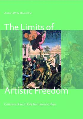 The Limits of Artistic Freedom: Criticism of Art in Italy from 1500 to 1800 (Paperback)