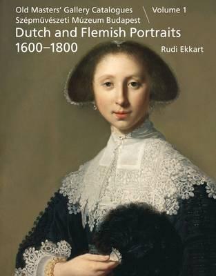 Dutch and Flemish Paintings 1600-1900: Portraits: Pt. I: Old Masters' Gallery Catalogues, Szepmuveszeti Muzeum Budapest (Hardback)