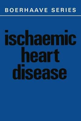 Ischaemic Heart Disease - Boerhaave Series for Postgraduate Medical Education 3 (Hardback)