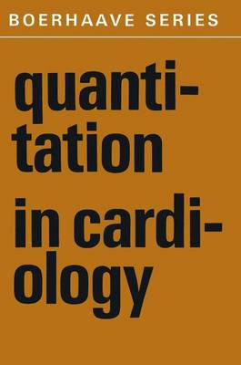 Quantitation in Cardiology - Boerhaave Series for Postgraduate Medical Education 8 (Hardback)