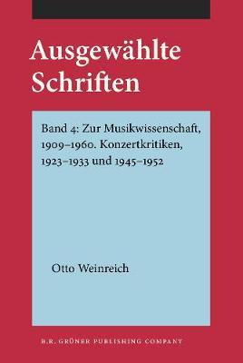 Ausgewahlte Schriften: Band 4: Zur Musikwissenschaft, 1909-1960. Konzertkritiken, 1923-1933 und 1945-1952 - Ausgewahlte Schriften (Hardback)