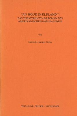 An Hour in Elfland: Das Theatermotiv im Roman des amerikanischen Naturalismus - Bochumer anglistische Studien 22 (Paperback)