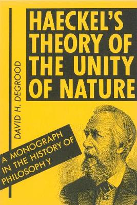 Haeckel's Theory of the Unity of Nature: A Monograph in the History of Philosophy - Praxis: Philosophical and Scientific Publications. 8 (Paperback)