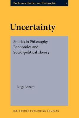 Uncertainty: Studies in Philosophy, Economics and Socio-political Theory - Bochumer Studien zur Philosophie 2 (Hardback)