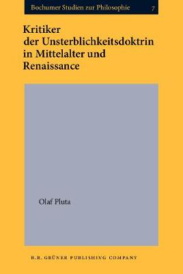 Kritiker der Unsterblichkeitsdoktrin in Mittelalter und Renaissance - Bochumer Studien zur Philosophie 7 (Hardback)
