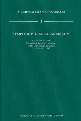 Symposium Graeco-Arabicum, II: Bochum 3.-5. Marz 1987. Mit einer Synopse des Symposium Graeco-Arabicum I - Archivum Graeco-Arabicum 1 (Hardback)