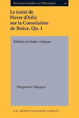 Le traite de Pierre d'Ailly sur la Consolation de Boece, Qu. 1: Edition et etude critiques - Bochumer Studien zur Philosophie 20 (Hardback)