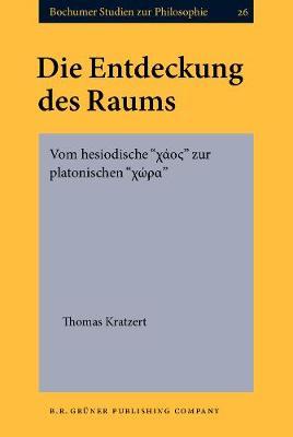 """Die Entdeckung des Raums: Vom hesiodische """"    """" zur platonischen """"    """" - Bochumer Studien zur Philosophie 26 (Hardback)"""