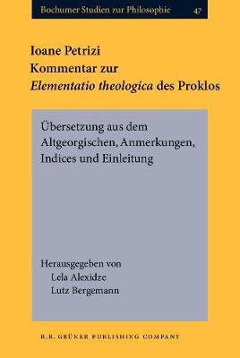 Ioane Petrizi. Kommentar zur <i>Elementatio theologica</i> des Proklos: UEbersetzung aus dem Altgeorgischen, Anmerkungen, Indices und Einleitung - Bochumer Studien zur Philosophie 47 (Hardback)
