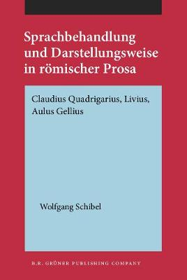 Sprachbehandlung und Darstellungsweise in roemischer Prosa: Claudius Quadrigarius, Livius, Aulus Gellius (Hardback)
