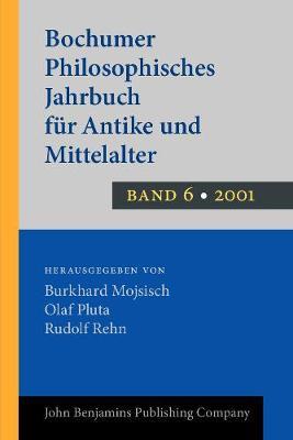 Bochumer Philosophisches Jahrbuch fur Antike und Mittelalter: Band 6. 2001 - Bochumer Philosophisches Jahrbuch fur Antike und Mittelalter 6 (Paperback)