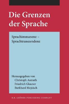 Die Grenzen der Sprache: Sprachimmanenz - Sprachtranszendenz (Hardback)