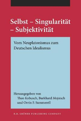 Selbst - Singularitat - Subjektivitat: Vom Neuplatonismus zum Deutschen Idealismus (Hardback)