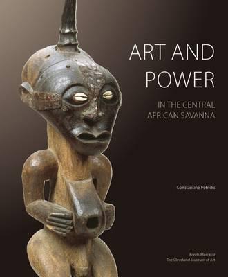 Art and Power in the Central African Savanna: Luba . Songye . Chokwe . Luluwa (Hardback)