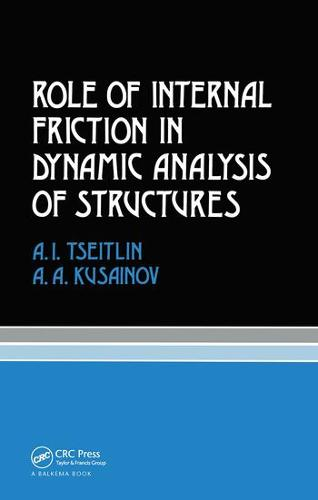 Role of Internal Friction in Dynamic Analysis of Structures: Russian Translations Series 81 (Hardback)