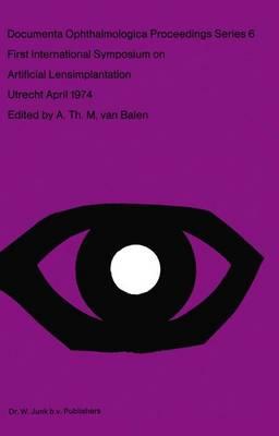 First International Symposium on Artificial Lensimplantation - Documenta Ophthalmologica Proceedings Series 6 (Paperback)