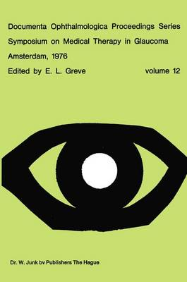 Symposium on Medical Therapy in Glaucoma, Amsterdam, May 15, 1976 - Documenta Ophthalmologica Proceedings Series 12 (Hardback)