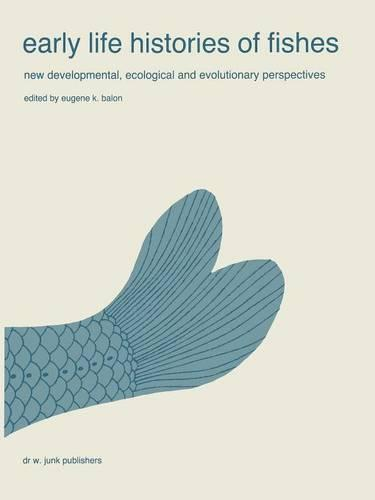 Early life histories of fishes: New developmental, ecological and evolutionary perspectives - Developments in Environmental Biology of Fishes 5 (Paperback)