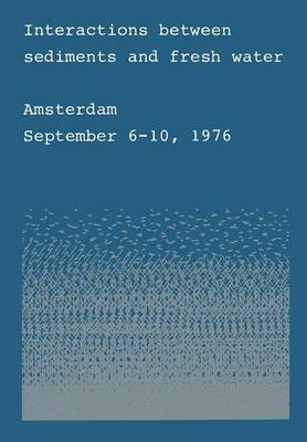 Interactions between sediments and fresh water: Proceedings of an international symposium held at Amsterdam, the Netherlands, September 6-10, 1976 (Paperback)
