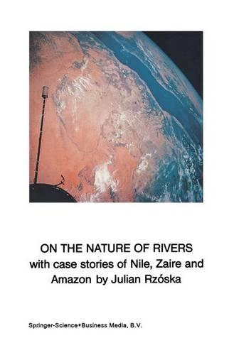 On the Nature of Rivers: With case stories of Nile, Zaire and Amazon (Hardback)