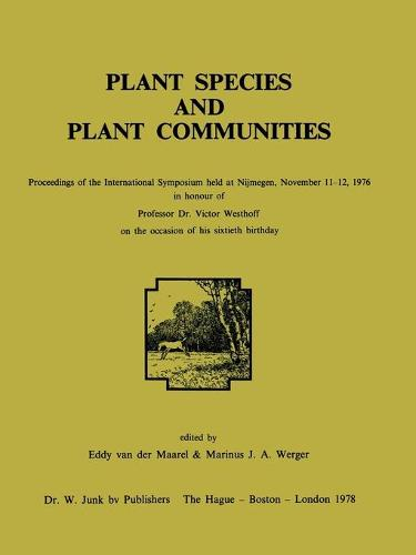 Plant Species and Plant Communities: Proceedings of the International Symposium held at Nijmegen, November 11-12, 1976 in honour of Professor Dr. Victor Westhoff on the occasion of his sixtieth birthday (Paperback)