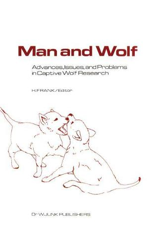 Man and Wolf: Advances, Issues, and Problems in Captive Wolf Research - Perspectives in Vertebrate Science 4 (Hardback)